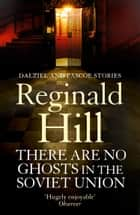 There are No Ghosts in the Soviet Union ebook by Reginald Hill