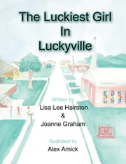 The Luckiest Girl in Luckyville ebook by Lisa Lee Hairston & Joanne Graham