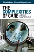 The Complexities of Care ebook by Sioban  Nelson,Suzanne Gordon