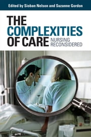 The Complexities of Care - nursing reconsidered ebook by Sioban  Nelson,Suzanne Gordon