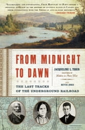 From Midnight to Dawn - The Last Tracks of the Underground Railroad ebook by Jacqueline L. Tobin