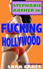 Fucking Hollywood (Twelve Erotica Short Stories - Collection) - Stephanie's Sexy Stories ebook by Sara Cakes