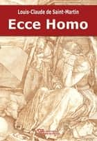 Ecce Homo ebook by Louis-Claude De Saint-Martin