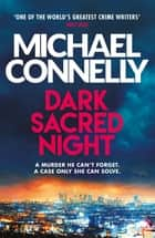 Dark Sacred Night - The Brand New Ballard and Bosch Thriller eBook by Michael Connelly