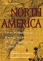 North America - The Historical Geography of a Changing Continent ebook by Thomas F. McIlwraith, Edward K. Muller, Michael P. Conzen,...