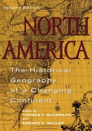 North America - The Historical Geography of a Changing Continent ebook by Thomas F. McIlwraith,Edward K. Muller,Michael P. Conzen,Louis DeVorsey,Carville Earle,Ronald E. Grim,Paul A. Groves,Jeanne Kay Guelke,Cole Harris,Richard Harris,David Hornbeck,John C. Hudson,Anne Kelly Knowles,James T. Lemon,Peirce Lewis,Kenneth C. Martis,David R. Meyer,Robert D. Mitchell,Edward K. Muller,Richard L. Nostrand,Thomas A. Rumney,David Ward,David J. Wishart,Graeme Wynn
