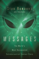 Messages : The World's Most Documented Extraterrestrial Contact Story ebook by Stan Romanek