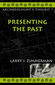 Presenting the Past ebook by Larry J. Zimmerman, Indiana University-Purdue University, Indianapolis