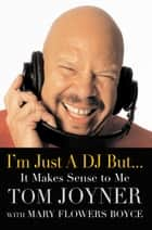 I'm Just a DJ But...It Makes Sense to Me ebook by Tom Joyner,Mary Flowers Boyce