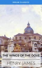 The Wings of the Dove (Dream Classics) ebook by Henry James, Dream Classics