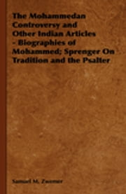 The Mohammedan Controversy and Other Indian Articles - Biographies of Mohammed; Sprenger on Tradition and the Psalter ebook by Samuel M. Zwemer