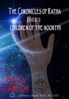 The Chronicles Of Ratha: Book 1- Children of the Noorthi ebook by Erica Lawson