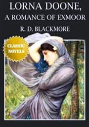 Lorna Doone, A Romance of Exmoor ebook by R D Blackmore