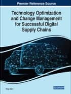 Technology Optimization and Change Management for Successful Digital Supply Chains ebook by Ehap Sabri