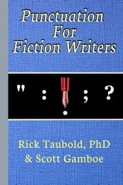 Punctuation For Fiction Writers ebook by Rick Taubold,Scott Gamboe
