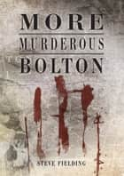 More Murderous Bolton ebook by Steve Fielding