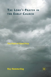 The Lord's Prayer in the Early Church - The Pearl of Great Price ebook by R. Hammerling