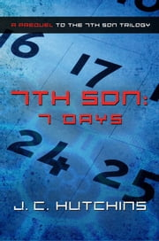 7th Son: 7 Days (A Prequel to the 7th Son Trilogy) ebook by J.C. Hutchins