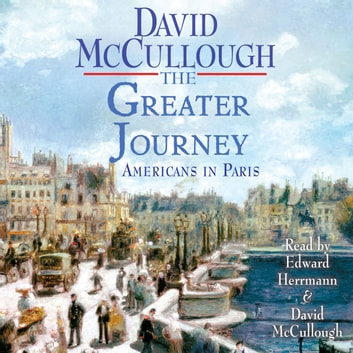 The Greater Journey - Americans in Paris audiobook by David McCullough