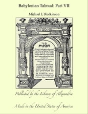 Babylonian Talmud: Part VII ebook by Michael L Rodkinson