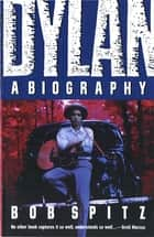 Dylan: A Biography ebook by Bob Spitz