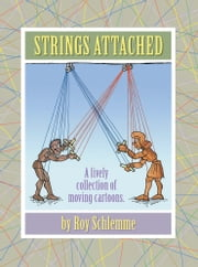 Strings Attached - A lively collection of moving cartoons ebook by Roy Schlemme