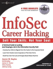 InfoSec Career Hacking: Sell Your Skillz, Not Your Soul - Sell Your Skillz, Not Your Soul ebook by Chris Hurley,Johnny Long,Aaron W Bayles,Ed Brindley