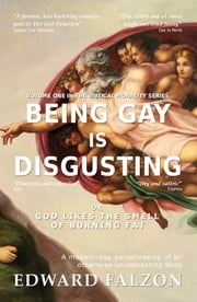 Being Gay is Disgusting - or God Likes the Smell of Burning Fat ebook by Edward Falzon