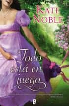 Todo está en juego ebook by Kate Noble,PAULA VICENS MARTORELL