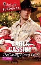 The Cowboy's Secret Twins - A Western Romantic Suspense Novel ebooks by Carla Cassidy
