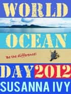World Ocean Day 2012 ebook by Susanna Ivy