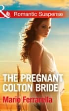 The Pregnant Colton Bride (Mills & Boon Romantic Suspense) (The Coltons of Texas, Book 8) eBook by Marie Ferrarella