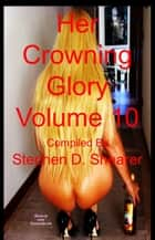 Her Crowning Glory Volume 010 ebook by Stephen Shearer