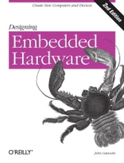 Designing Embedded Hardware - Create New Computers and Devices ebook by John Catsoulis