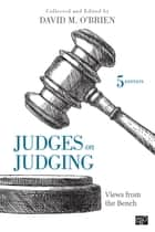 Judges on Judging - Views from the Bench ebook by David M. O′Brien
