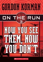 On the Run #3: Now You See Them, Now You Don't ebook by Gordon Korman