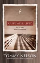 A Life Well Lived ebook by Tommy Nelson