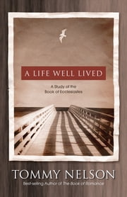 A Life Well Lived - A Study of the Book of Ecclesiastes ebook by Tommy Nelson