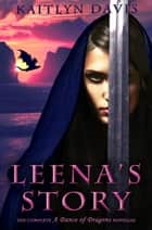 Leena's Story: The Complete A Dance of Dragons Novellas ebook by Kaitlyn Davis
