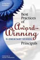 Best Practices of Award-Winning Elementary School Principals ebook by Sandra K. Harris