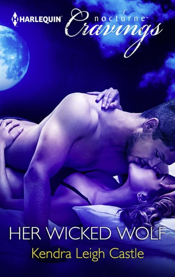 Her Wicked Wolf (Mills & Boon Nocturne Cravings) ebook by Kendra Leigh Castle