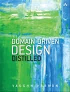 Domain-Driven Design Distilled ekitaplar by Vaughn Vernon