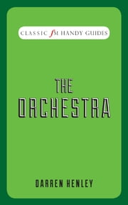 Classic FM Handy Guides: The Orchestra ebook by Darren Henley