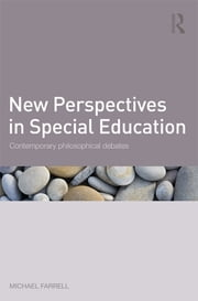 New Perspectives in Special Education - Contemporary philosophical debates ebook by Michael Farrell