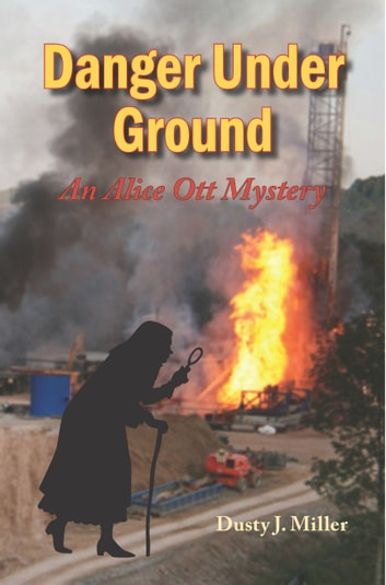 Danger Under Ground - An Alice Ott Mystery ebook by Dusty J. Miller