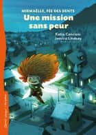 Une mission sans peur - Mirmaëlle, fée des dents ebook by Katia Canciani, Jessica Lindsay