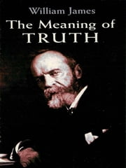 The Meaning of Truth ebook by William James