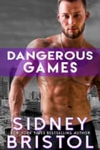 Dangerous Games ebook by Sidney Bristol