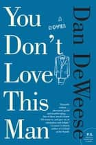 You Don't Love This Man ebook by Dan DeWeese