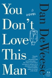 You Don't Love This Man - A Novel ebook by Dan DeWeese